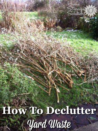 How to declutter yard waste {part of the #Declutter365 missions on Home Storage Solutions 101}