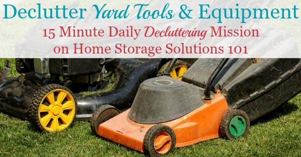 How to declutter yard tools and equipment from your home, garage, or shed, to make room for what you do use and need to take care of your lawn and garden {a #Declutter 365 mission on Home Storage Solutions 101}