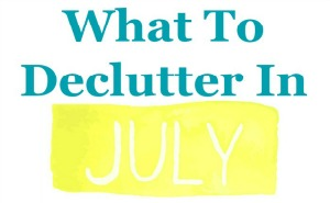 What to declutter in July