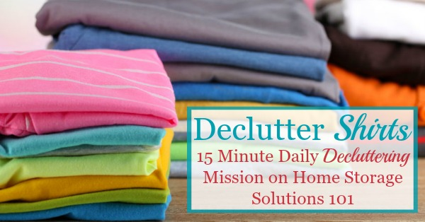Here are tips for how to declutter your wardrobe of shirts and tops clutter, including tips for how many t-shirts and other shirts to keep, and ideas for repurposing and getting rid of those items that you'll no longer store in your closet or drawers {a #Declutter365 mission on Home Storage Solutions 101}