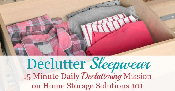 Here is how to declutter your wardrobe of sleepwear, such as pajamas, nightgowns, and robes that you don't need and are excess stuff, to get rid of your closet or drawer clutter {a #Declutter365 mission on Home Storage Solutions 101}
