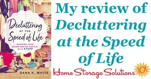 Here's my review of the book, Decluttering At The Speed Of Life, by my friend Dana White. It's practical, non-judgmental, real world advice to help you declutter your home {on Home Storage Solutions 101}