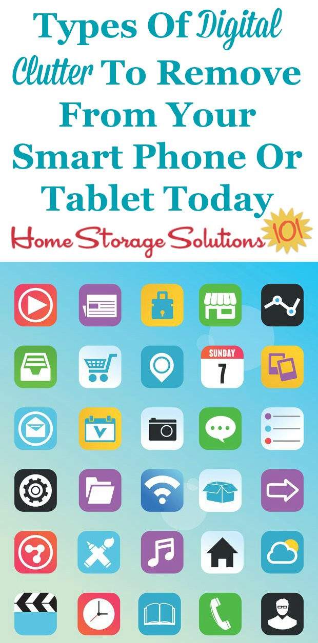 List of the types of digital clutter to remove from your smart phone or tablet today to help it run better and be more functional and organized {on Home Storage Solutions 101}