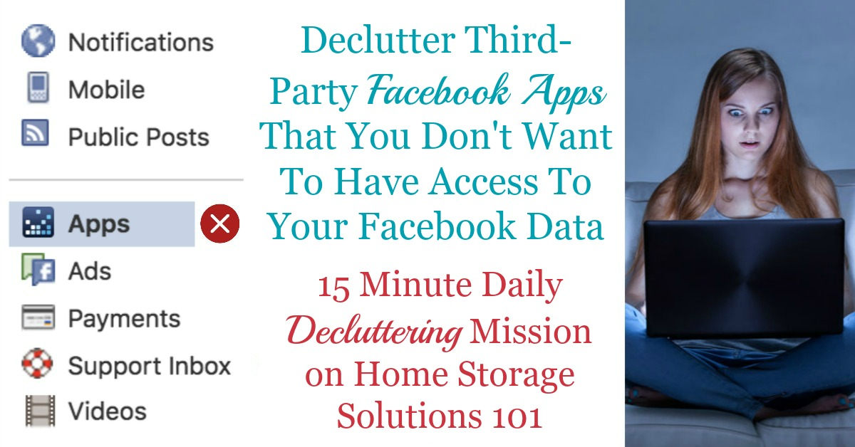 Simple step by step instructions for how to delete Facebook apps from third parties who currently have access to your Facebook data, that you don't want to have this access anymore {a #Declutter365 mission on Home Storage Solutions 101}