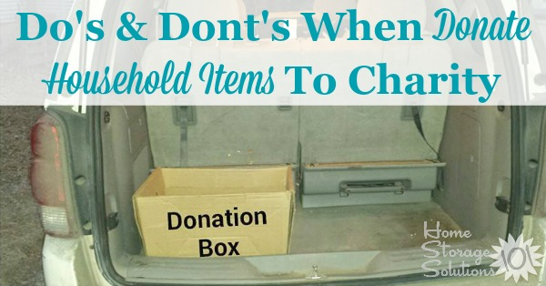 The do's and don'ts for properly donating household items to charity, such as when you're decluttering from your home {on Home Storage Solutions 101}