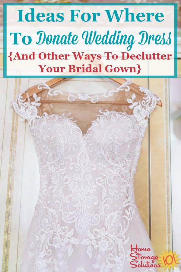 Here are ideas for where to donate your wedding dress, plus other ways to declutter your bridal gown if you decide to get it out of your closet {on Home Storage Solutions 101} #DonateWeddingDress #WeddingDressDonation #DeclutterCloset