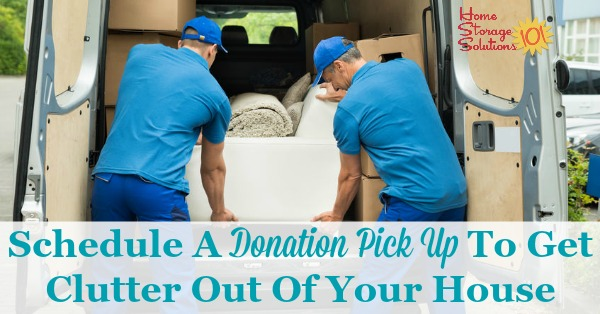 If you want to get clutter out of your home an effective strategy is to schedule a donation pick up with a local charity. Here's why it works, and how you can do it today {on Home Storage Solutions 101}