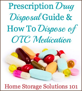Prescription Drug Disposal Guide & How To Dispose Of OTC Medication {on Home Storage Solutions 101} - great information when you are #decluttering! #SafetyTips #Declutter365