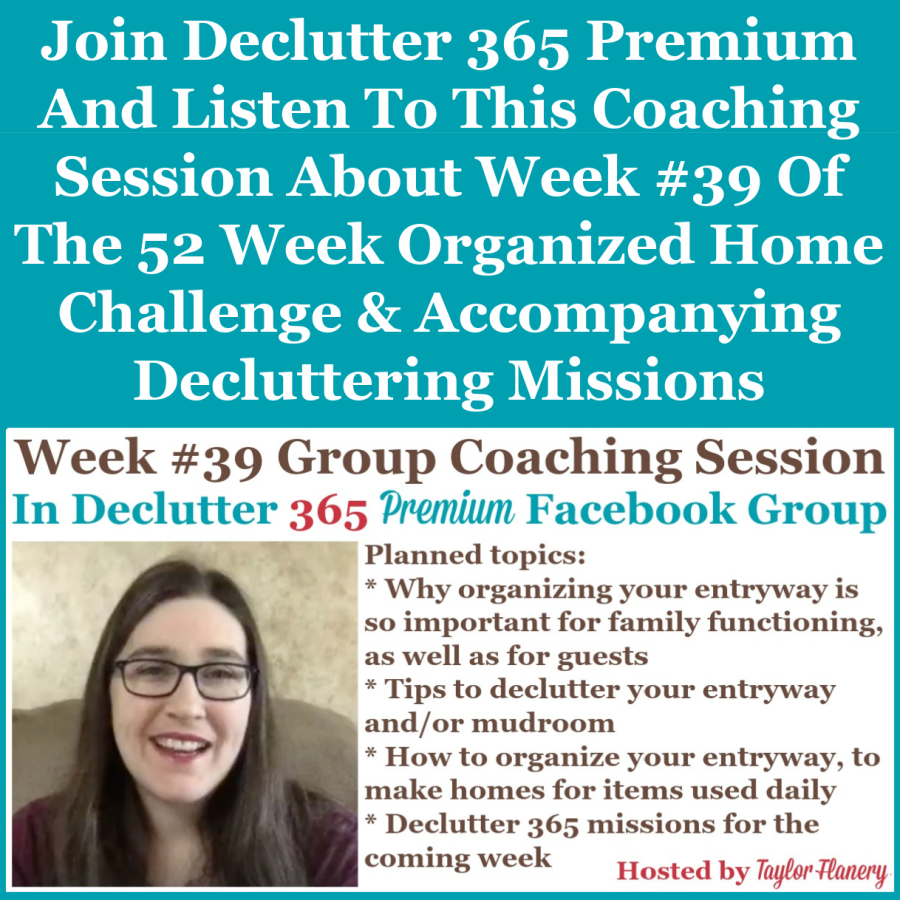 Join Declutter 365 premium and listen to this coaching session about Week #39 of the 52 Week Organized Home Challenge and accompanying decluttering missions, with a discussion of decluttering and organizing your front and back entryway to your home {on Home Storage Solutions 101}