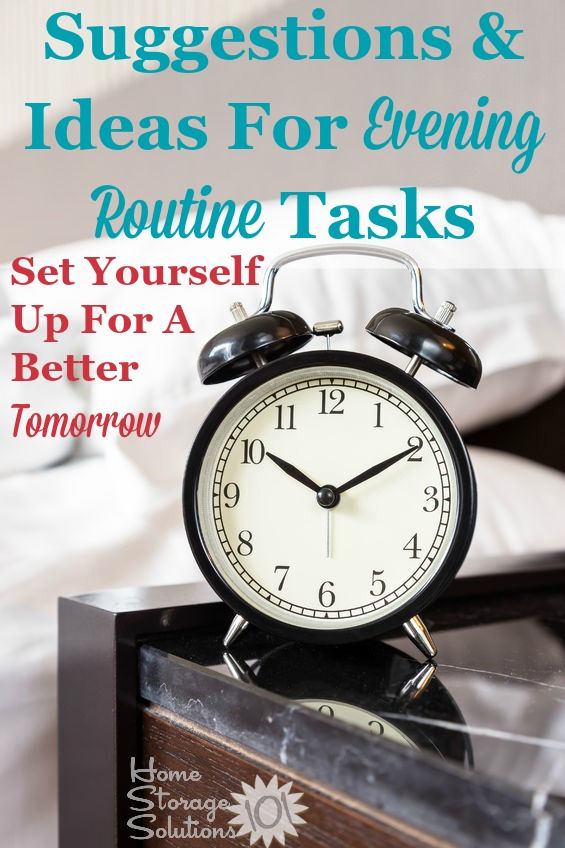 Suggestions and ideas for evening routine tasks you can do to set yourself up for a better tomorrow by preparing the night before {plus includes a free printable evening routine chart to fill out, courtesy of Home Storage Solutions 101} #EveningRoutine #BedtimeRoutine #OrganizedLife