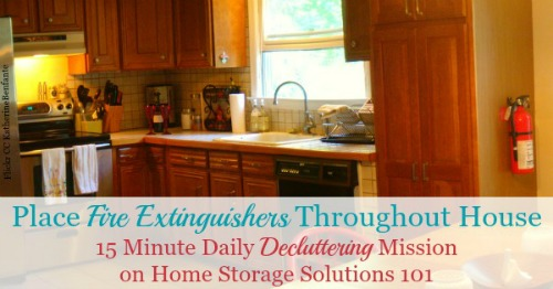 Place fire extinguishers throughout house, the article provides guidelines for where you should place them {15 minute mission on Home Storage Solutions 101} #Declutter365 #FireSafety #SafetyTips