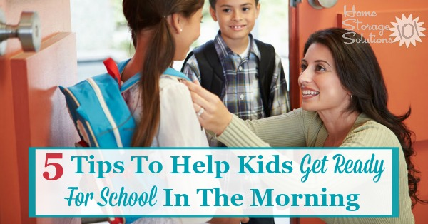 Here are 5 tips to help kids get ready for school in the morning, to get everything ready and everyone out the door without being late or losing your mind {on Home Storage Solutions 101} #BackToSchoolIdeas #MorningRoutine #GetReadyForSchool