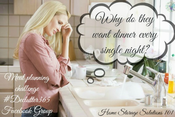 Why do they want dinner every single night? If you feel despair about what to cook each evening, take a little stress from yourself by learning how to do meal plan with the Healthy Meal Planning Challenge on Home Storage Solutions 101.
