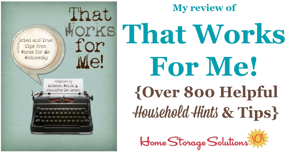 Here's my review of the ebook, That Works for Me!. The ebook contains over 800 helpful household hints and tips for lots of different areas of life, including cleaning and organization. It's a great collection of wisdom and ideas {on Home Storage Solutions 101}