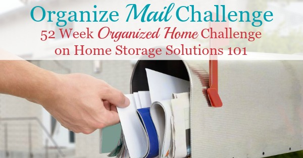 Organize Mail Challenge, with step by step instructions for organizing incoming and outgoing mail to keep from getting overwhelmed with paper clutter {part of the 52 Week Organized Home Challenge on Home Storage Solutions 101}