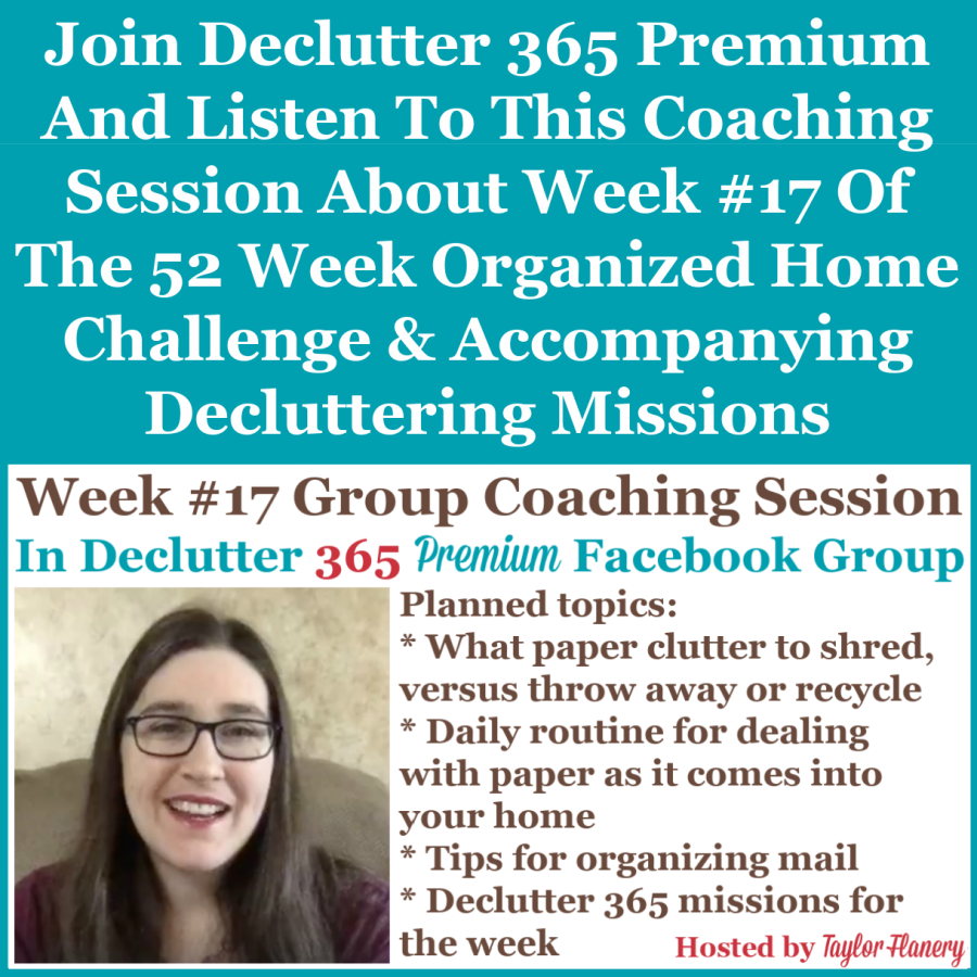 Join Declutter 365 premium and listen to this coaching session about Week #17 of the 52 Week Organized Home Challenge and accompanying decluttering missions, with a discussion of organizing mail, and the daily paperwork routine {on Home Storage Solutions 101}