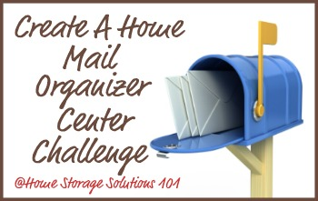 Steps to create a home mail organizer center in your home, to help you organize your incoming mail and daily paperwork {part of the 52 Week Organized Home Challenge on Home Storage Solutions 101}