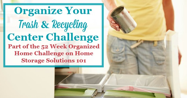 Step by step instructions for organizing the trash collection areas in your home, plus how to create a home recycling center {part of the 52 Week Organized Home Challenge on Home Storage Solutions 101} #OrganizedHome #OrganizingTips #HomeOrganization