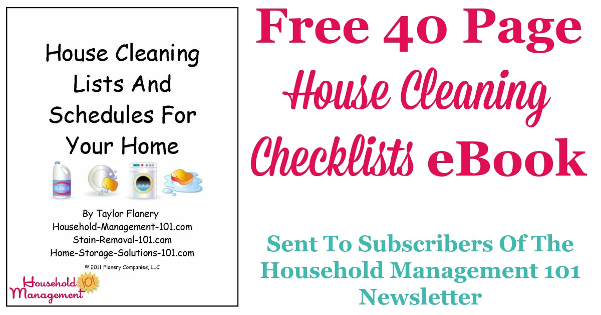 Free 40 page House Cleaning Lists & Schedules ebook, which provides 7 cleaning checklists, 3 blank schedules and instructions for use {courtesy of Household Management 101 for newsletter subscribers} #CleaningSchedule #CleaningChecklists #CleaningRoutine