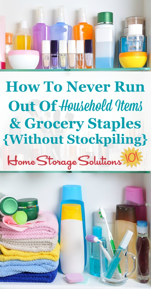 How to never run out of household items and grocery staples without having to stockpile. Never go without or have to have an emergency store run again.