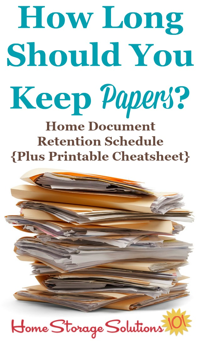 Article explaining how long should you keep papers when decluttering files and documents from your home. There's a home document retention schedule you can reference, including a printable cheatsheet {courtesy of Home Storage Solutions 101}
