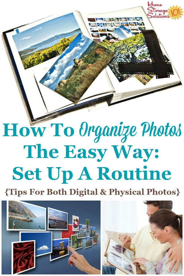 Here are tips for how to organize photos the easy way, for both digital and physical photographs, by setting up a regular routine so the task is never overwhelming, and instead stays fun and enjoyable {on Home Storage Solutions 101} #OrganizePhotos #OrganizingPhotos #PhotoOrganization