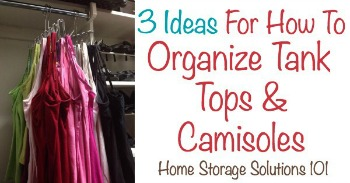 3 ideas for how to organize tank tops and camisoles