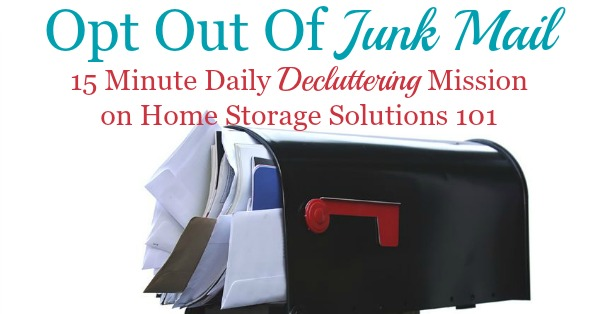 Simple instructions for how to opt out of junk mail to stop some of the paper clutter from coming into your home {a #Declutter365 mission on Home Storage Solutions 101} #JunkMail #PaperClutter