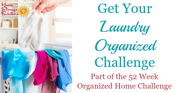 Take the laundry organization challenge to get step by step instructions for how to stop being overwhelmed by mountains of dirty laundry, or clean laundry piled everywhere but inside your drawers and closets {part of the 52 Week Organized Home Challenge on Home Storage Solutions 101}