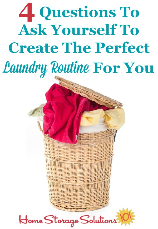 4 questions to ask yourself to create the perfect laundry routine for you and your family. Don't follow someone else's plan, make your own that suits your personality and needs! {on Home Storage Solutions 101} #LaundryOrganization #LaundrySchedule #LaundryTips