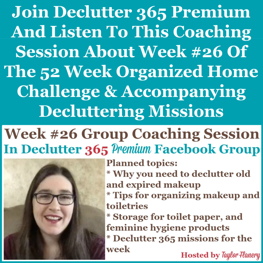 Join Declutter 365 premium and listen to this coaching session about Week #26 of the 52 Week Organized Home Challenge and accompanying decluttering missions, with a discussion of decluttering and organizing makeup and toiletries in your bathroom and elsewhere {on Home Storage Solutions 101}