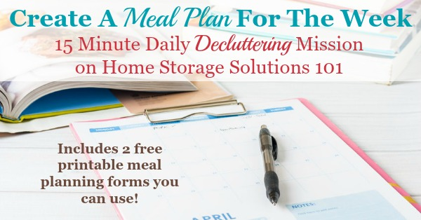 Today's #Declutter365 mission is to create a meal plan for the week. You can use this free printable weekly meal planner template for planning breakfast, lunch and dinner for the entire week, or there is another available template which also contains space for a grocery list {courtesy of Home Storage Solutions 101}