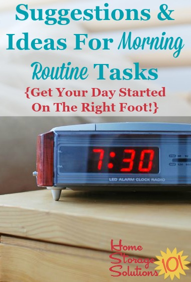 Suggestions and ideas of tasks to include in your morning routine to get your day started on the right foot {featured on Home Storage Solutions 101}