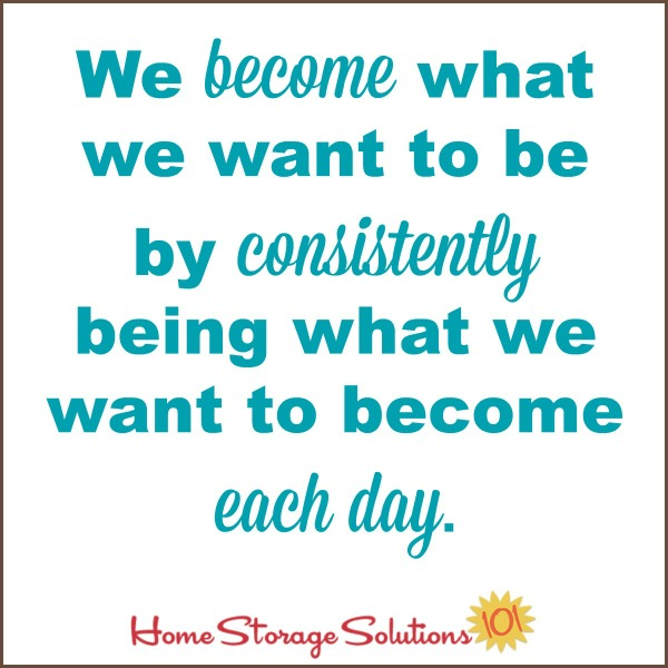 We become what we want to be by consistently being what we want to become each day {on Home Storage Solutions 101} #MotivationalQuote #InspirationalQuote #Quote