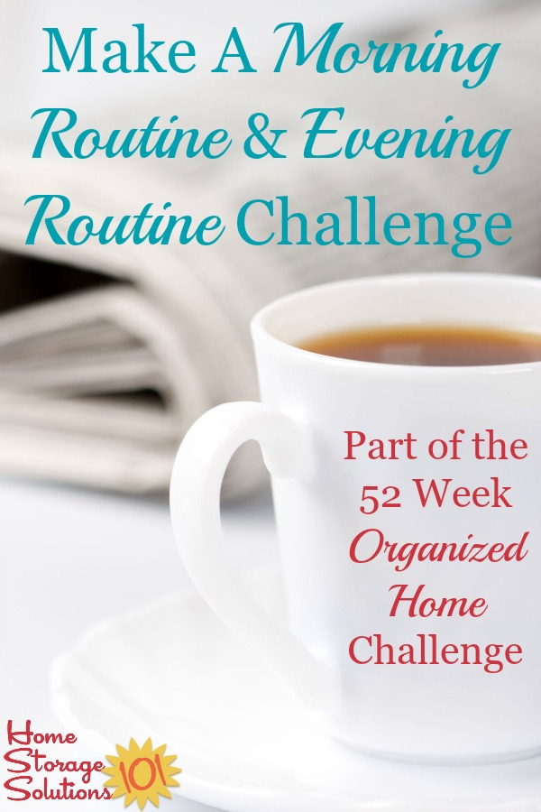 How to create a morning routine and evening routine to set up simple habits that can help you stay more organized and keep each day more under control {part of the 52 Week Organized Home Challenge on Home Storage Solutions 101} #MorningRoutine #EveningRoutine #OrganizedHome
