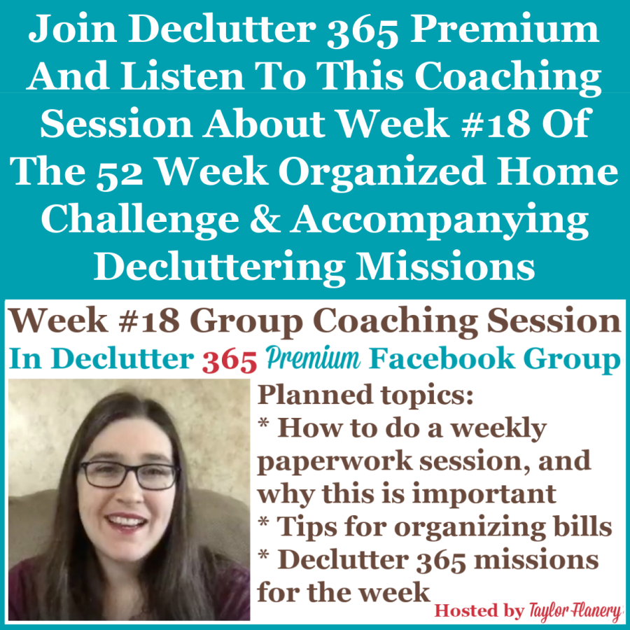 Join Declutter 365 premium and listen to this coaching session about Week #18 of the 52 Week Organized Home Challenge and accompanying decluttering missions, with a discussion of organizing bills, and the weekly paperwork routine {on Home Storage Solutions 101}