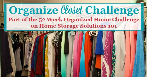 Here are step by step instructions for how to organize your closet, including decluttering as well as clothes organization {part of the 52 Week Organized Home Challenge on Home Storage Solutions 101}