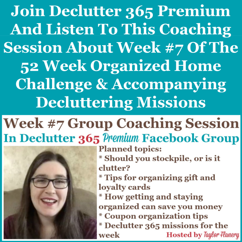 Join Declutter 365 premium and listen to this coaching session about Week #7 of the 52 Week Organized Home Challenge and accompanying decluttering missions, about organizing coupons, as well as other areas of your home {on Home Storage Solutions 101}