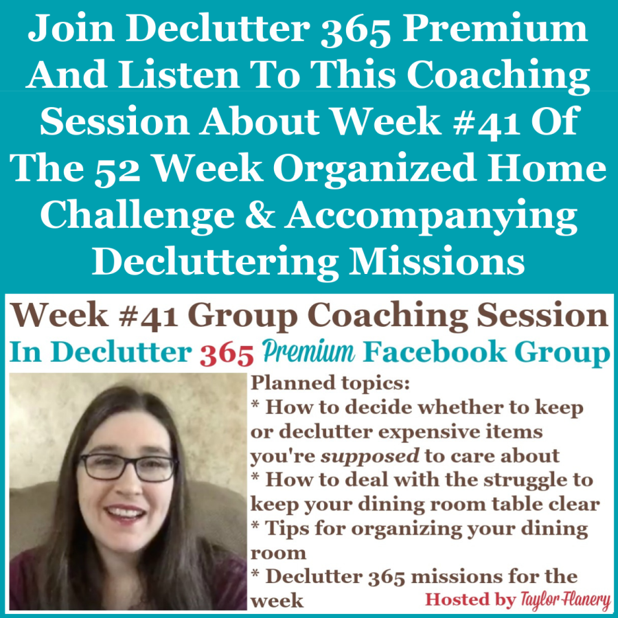 Join Declutter 365 Premium and listen to this coaching session about Week #41 of the 52 Week Organized Home Challenge and accompanying decluttering missions, with a discussion of decluttering and organizing your dining room {on Home Storage Solutions 101}