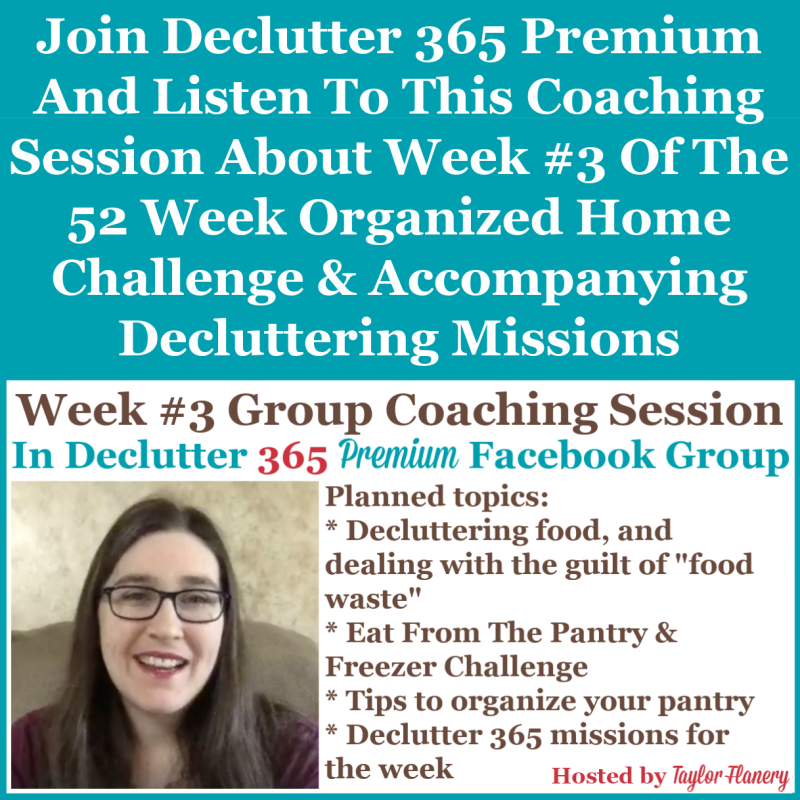 Join Declutter 365 premium and listen to this coaching session about Week #3 of the 52 Week Organized Home Challenge and accompanying decluttering missions, about your pantry and food storage cupboards {on Home Storage Solutions 101}