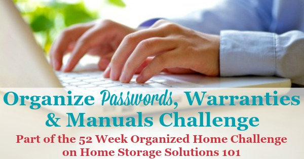 How to organize passwords, warranties and owner's manuals, so you don't have to waste time trying to remember each website's password anymore, and can find your paperwork to reference when you need {part of the 52 Week Organized Home Challenge on Home Storage Solutions 101}
