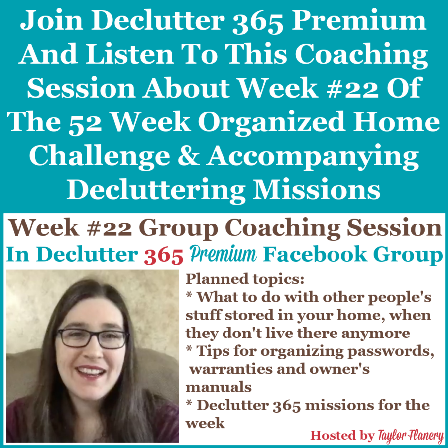 Join Declutter 365 premium and listen to this coaching session about Week #22 of the 52 Week Organized Home Challenge and accompanying decluttering missions, with a discussion of decluttering and organizing passwords, warranties and owner's manuals, and more {on Home Storage Solutions 101}