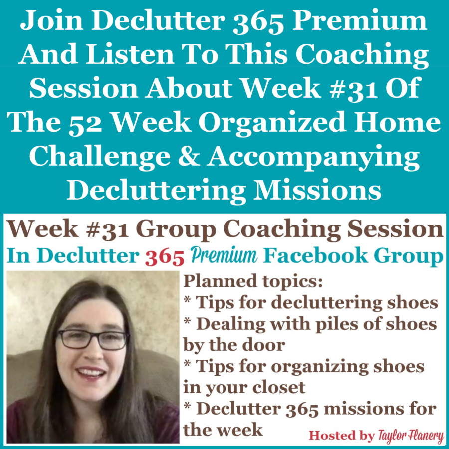 Join Declutter 365 premium and listen to this coaching session about Week #31 of the 52 Week Organized Home Challenge and accompanying decluttering missions, with a discussion of decluttering and organizing your shoes {on Home Storage Solutions 101}