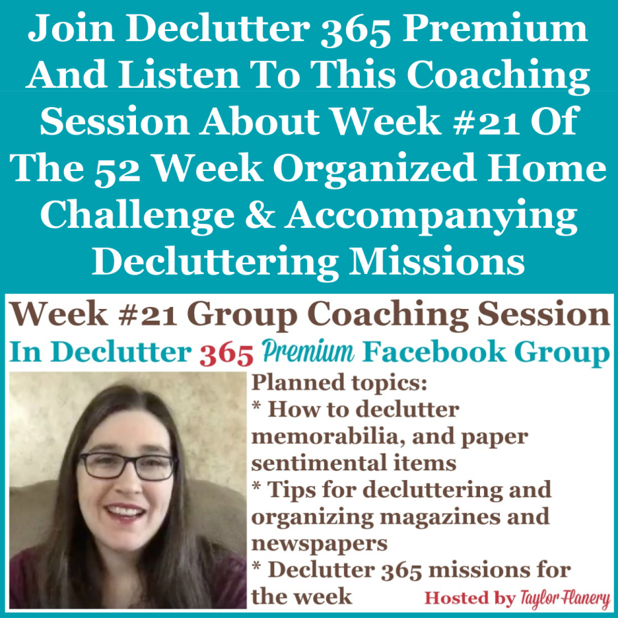 Join Declutter 365 premium and listen to this coaching session about Week #21 of the 52 Week Organized Home Challenge and accompanying decluttering missions, with a discussion of decluttering sentimental papers, plus magazines and newspapers {on Home Storage Solutions 101}