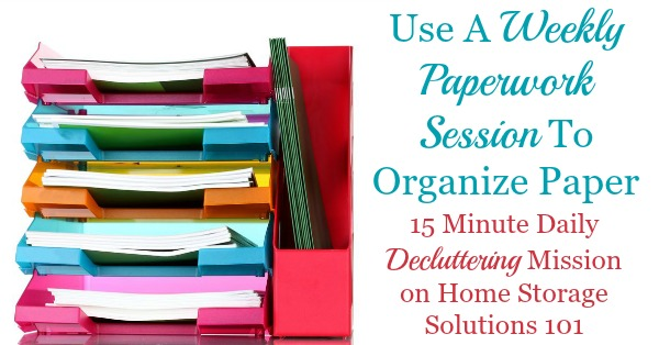 Today's #Declutter365 mission is to organize paper in your home using a weekly paperwork session, which will keep you from accumulating paper clutter and accomplishing all the paperwork types of tasks that need to get done in your home consistently {on Home Storage Solutions 101}