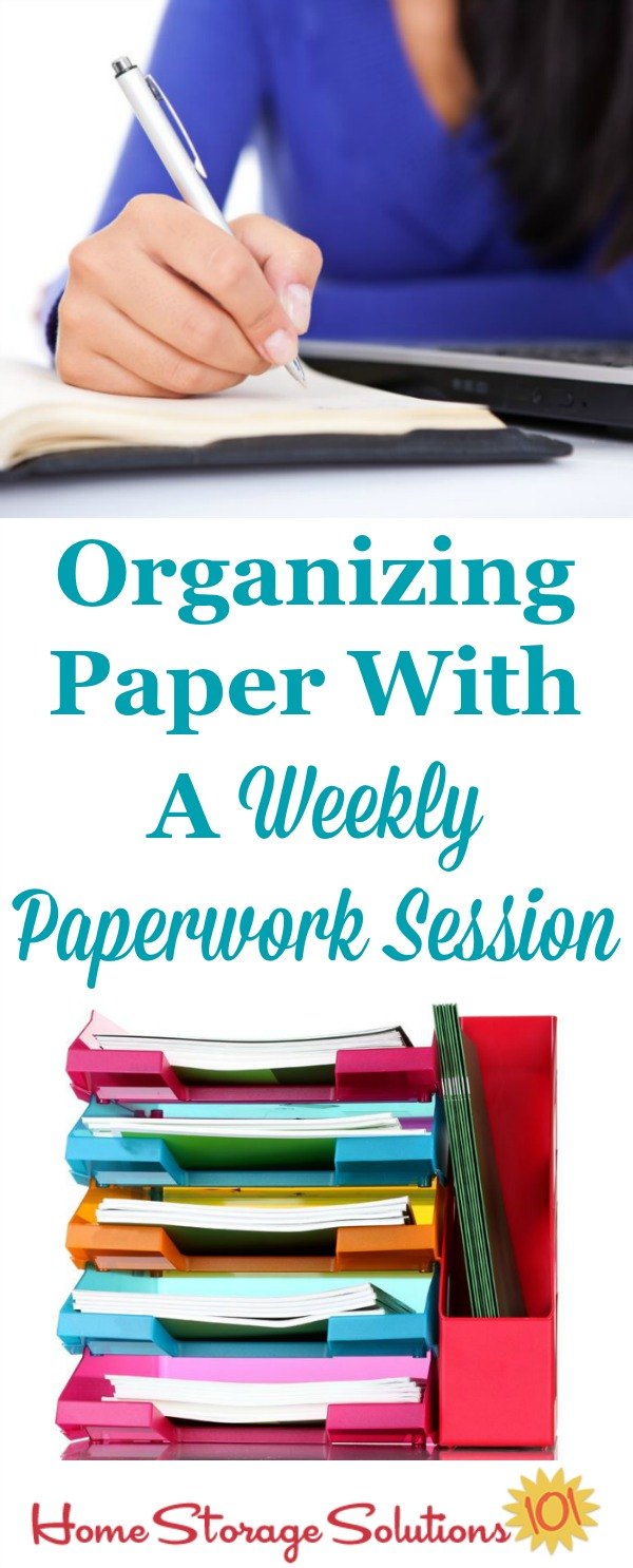Here's tips for organizing paper in your home using a weekly paperwork session, which will keep you from accumulating paper clutter and accomplishing all the paperwork types of tasks that need to get done in your home consistently {on Home Storage Solutions 101} #OrganizingPaper #PaperOrganization #PaperClutter