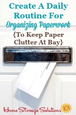 Create a daily routine for organizing paperwork {to keep paper clutter at bay}