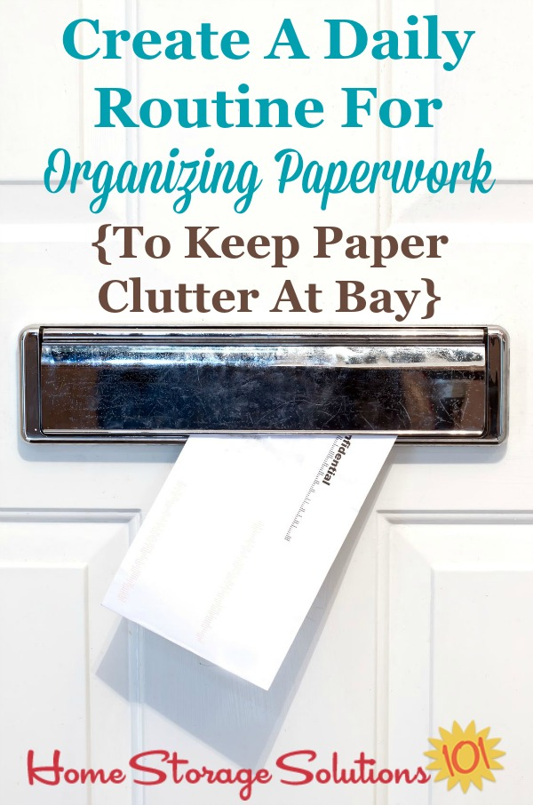 How and why to create a daily routine for organizing paperwork as it comes into your home, such as mail, school papers, work papers, and more, so that you can keep paper clutter from accumulating and feel in control of the paper that comes into your home instead of overwhelmed {on Home Storage Solutions 101} #OrganizingPaper #PaperOrganization #PaperClutter