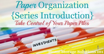 Paper organization series, focused on how you can take control of your paper piles, instead of them controlling you {on Home Storage Solutions 101}