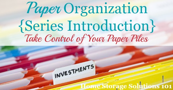 The ultimate paper organization series, with tips for dealing with paper clutter, systems and habits for dealing with paper as it comes in the door, plus organization tips for many types of paper that is common in the home {on Home Storage Solutions 101}